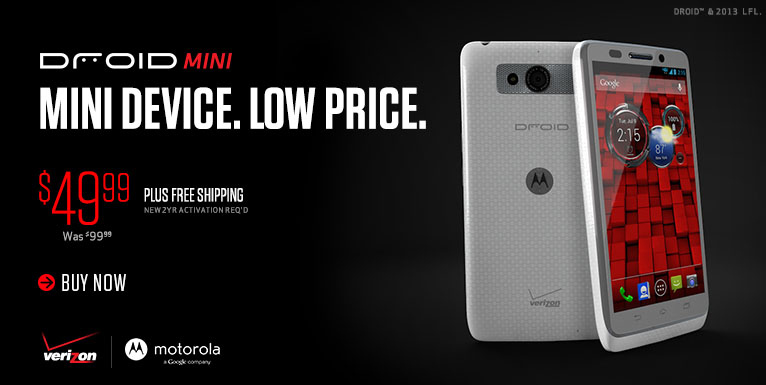 $49.99 Droid Mini by Motorola. Buy Now.