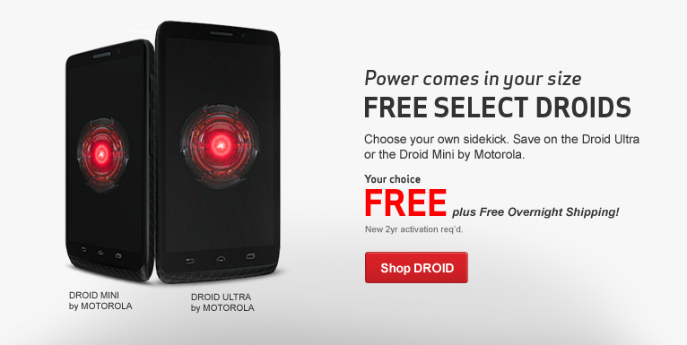 Get a Free Droid Ultra or Free Droid Mini. New 2 year activation required.
