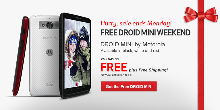 Free DROID MINI by Motorola. Hurry! Sale ends Monday, December 16th. Free plus Free Shipping! New 2 year activation required.