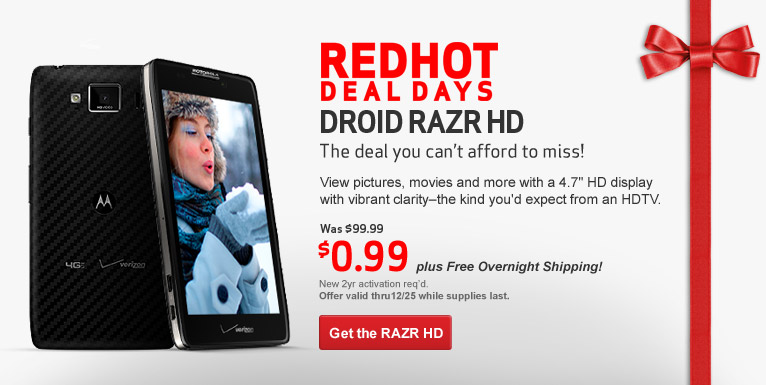 99 cent Droid Razr HD. Free plus Free Shipping! New 2 year activation required.
