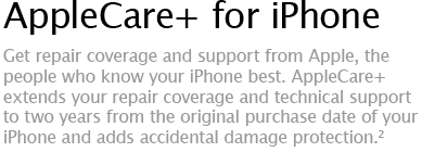 AppleCare+ for iPhone - Get repair coverage and support from Apple, the people who know your iPhone best. AppleCare+ extends your repair coverage and technical support to two years from the original purchase date of your iPhone and adds accidental damage protection.&sup2;